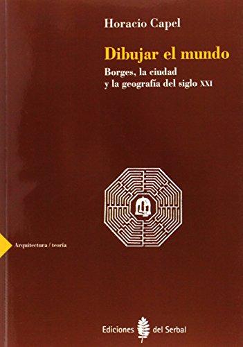 Dibujar el mundo: Borges, la ciudad y la geografía del siglo XXI (Arquitectura/ Teoría)