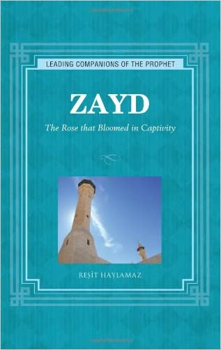 Zayd: The Rose that Bloomed in Captivity (Leading Companions of the Prophet)