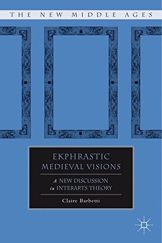 Ekphrastic Medieval Visions: A New Discussion in Interarts Theory (The New Middle Ages)