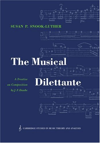 The Musical Dilettante: A Treatise on Composition by J. F. Daube (Cambridge Studies in Music Theory and Analysis)