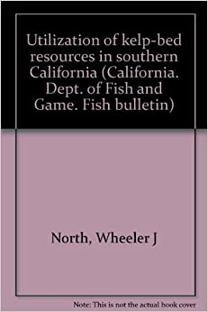 Utilization of kelp bed resources in southern california for California department of fish and game