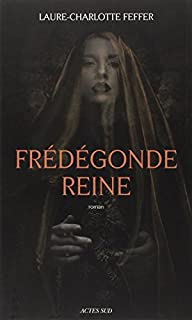 Frédégonde reine : nouveaux récits des temps mérovingiens, Feffer, Laure-Charlotte