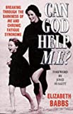 Elizabeth Babbs Can God Help M.E ? : Breaking through the darkness of M.E and Chronic Fatigue Syndrome
