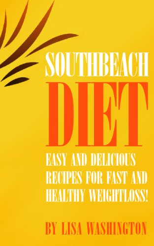 South Beach Diet: Easy And Delicious Recipes For Fast And Healthy Weightloss! by Lisa Washington