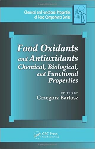 Food Oxidants and Antioxidants: Chemical, Biological, and Functional Properties (Chemical & Functional Properties of Food Components)