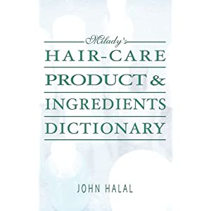 Hair Care Product and Ingredients Dictionary (Milady's Hair Care Product Ingredients Dictionary)