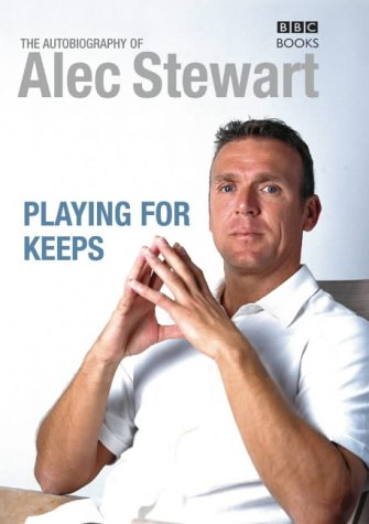 Playing for Keeps: The Autobiography of Alec Stewart