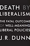 img - for Death by Liberalism: The Fatal Outcome of Well-Meaning Liberal Policies book / textbook / text book