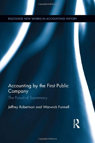 Accounting by the First Public Company: The Pursuit of Supremacy (Routledge New Works in Accounting History)