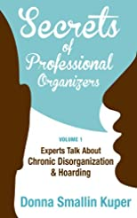 Secrets of Professional Organizers Volume 1: Leading Experts Talk About Chronic Disorganization & Hoarding