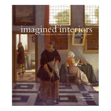 Imagined Interiors: Representing the Domestic Interior since the Renaissance (Paperback)