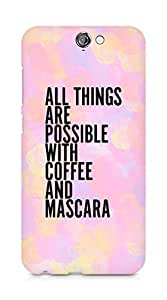 AMEZ all things are possible with coffee and mascara Back Cover For HTC One A9