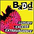Badd Inc - Luxury Excess Extravagance