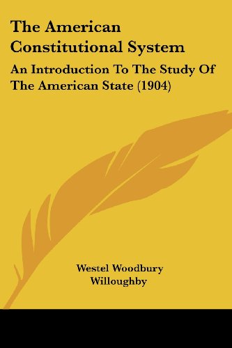 The American Constitutional System: An Introduction to the Study of the American State (1904)