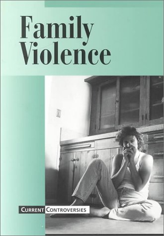 Current Controversies - Family Violence (paperback edition)