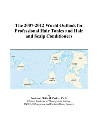 The 2007-2012 World Outlook for Professional Hair Tonics and Hair and Scalp Conditioners Philip M. Parker