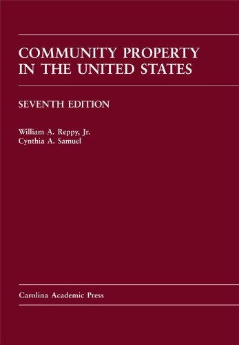 Community Property in the United States (Carolina Academic Press Law Casebook Series), William A. Reppy Jr.; Cynthia A. Samuel