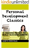 Personal Development Classics: 21 Amazing Books To Build Success Habits & Transform Your Life (Personal MBA Series)