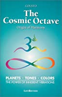 The Cosmic Octave: Origin of Harmony, Planets, Tones, Colors, the Power of Inherent Vibrations