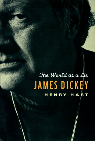 James Dickey : The World As a Lie, HENRY HART