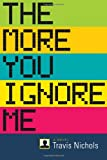 The More You Ignore Me Travis Nichols
