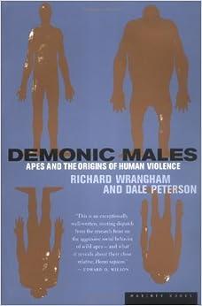 Demonic Males: Apes and the Origins of Human Violence: Dale Peterson, Richard Wrangham: 0046442877435: Amazon.com: Books