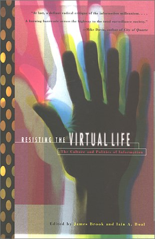 Image for Resisting the Virtual Life: The Culture and Politics of Information