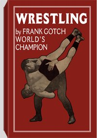 Wrestling By Frank Gotch, World's Champion by Paladin Press