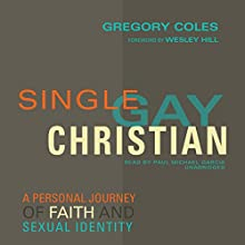 Single, Gay, Christian: A Personal Journey of Faith and Sexual Identity Audiobook by Gregory Coles, Wesley Hill - foreword Narrated by Paul Michael Garcia