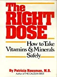 img - for The Right Dose: How to Take Vitamins and Minerals Safely book / textbook / text book