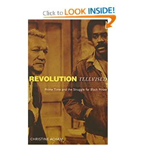 Revolution Televised: Prime Time and The Struggle for Black Power Christine Acham