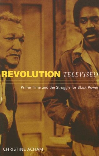 Revolution Televised: Prime Time and the Struggle for...