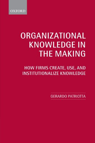 Organizational Knowledge in the Making: How Firms Create, Use and Institutionalize Knowledge