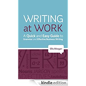Writing at Work - A Quick and Easy Guide to Grammar and Effective Business Writing