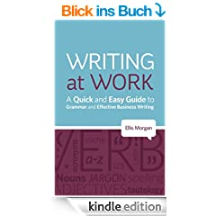 Writing at Work - A Quick and Easy Guide to Grammar and Effective Business Writing (English Edition)