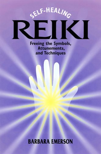 Self-Healing Reiki: Freeing the Symbols, Attunements, and Techniques