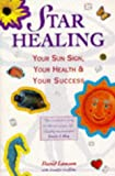 Star Healing: Your Sun Sign, Your Health & Your Success (0340606460) by Lawson, David
