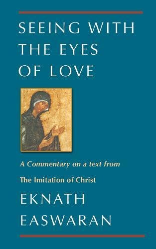 Image for Seeing With the Eyes of Love: A Commentary on a text from The Imitation of Christ (Classics of Christian Inspiration)