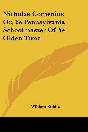 Nicholas Comenius Or, Ye Pennsylvania Schoolmaster of Ye Olden Time