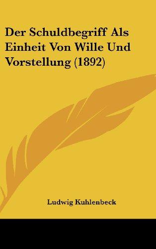 Der Schuldbegriff ALS Einheit Von Wille Und Vorstellung (1892)