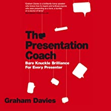 The Presentation Coach: Bare Knuckle Brilliance for Every Presenter (       UNABRIDGED) by Graham G. Davies Narrated by Glen McCready