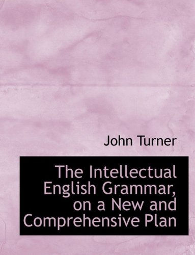 The Intellectual English Grammar, on a New and Comprehensive Plan (Large Print Edition)