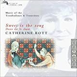 Sweet Is The Song: Music Of The Troubadours & Trouveres / Catherine Bott ~ Catherine Bott