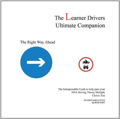 The Learner Drivers Ultimate Companion: The Indispensable Guide to Help Pass Your DSA Driving Theory Multiple Choice Test