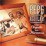 echange, troc Pepe Aguilar - Con Orgullo Por Herencia