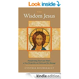 The Wisdom Jesus: Transforming Heart and Mind--A New Perspective on Christ and His Message: Transforming Heart and Mind - a New Perspective on Christ and His Message