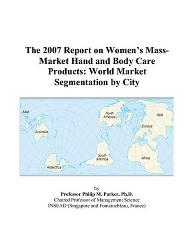 The 2007 Report on Women's Mass-Market Hand and Body Care Products: World Market Segmentation by City