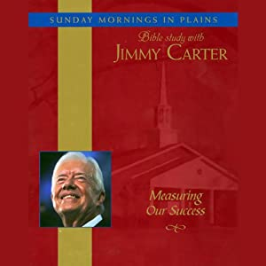 Measuring Our Success: Sunday Mornings in Plains: Bible Study with Jimmy Carter, Volume 2 | [Jimmy Carter]