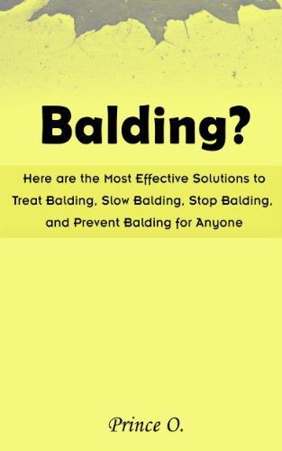 Balding?: Here are the Most Effective Solutions to Treat Balding, Slow Balding, Stop Balding, and Prevent Balding for Anyone