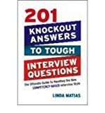img - for [(201 Knockout Answers to Tough Interview Questions: The Ultimate Guide to Handling the New Competency-Based Interview Style )] [Author: Linda Matias] [Nov-2009] book / textbook / text book